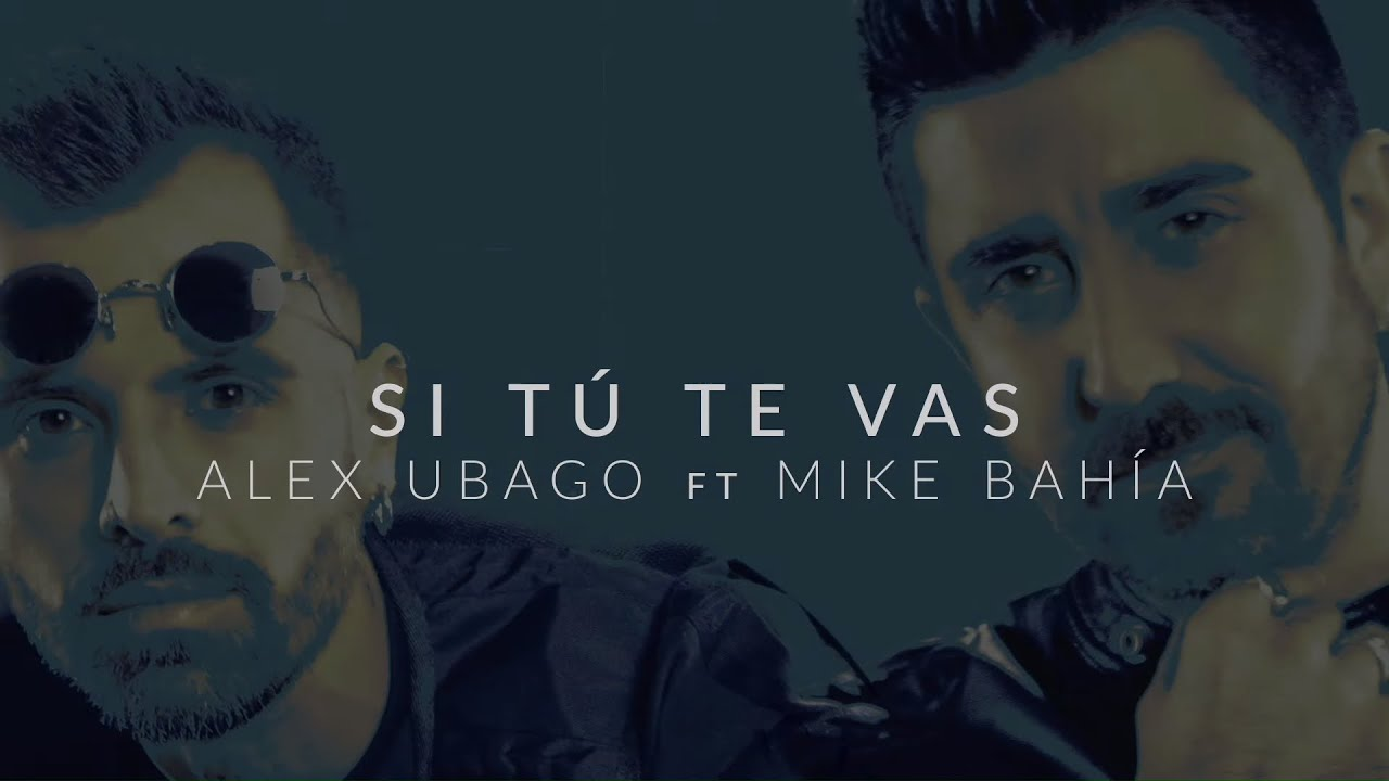 Photo of Alex Ubago estrena «Si tú te vas» junto a Mike Bahía